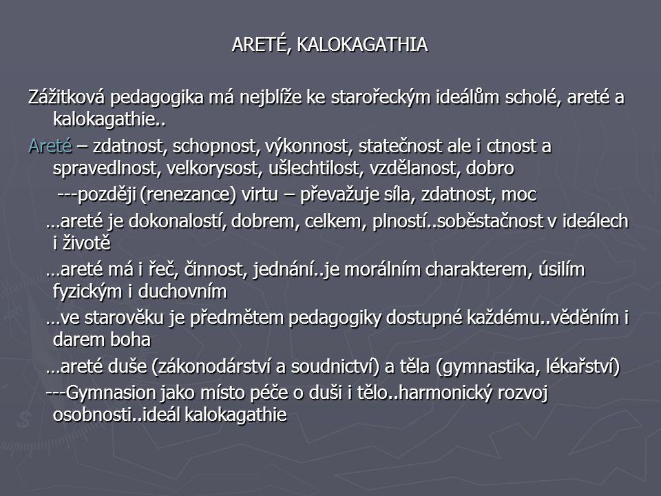 ARETÉ, KALOKAGATHIA Zážitková pedagogika má nejblíže ke starořeckým ideálům scholé, areté a kalokagathie..