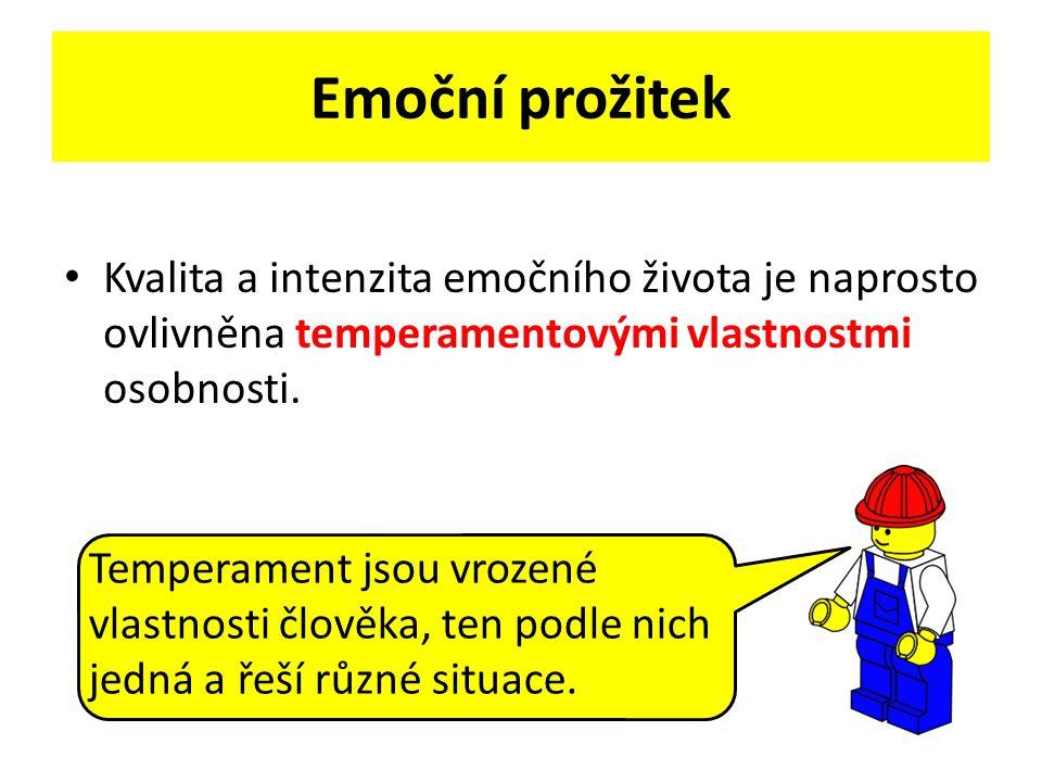 Emoční prožitek Kvalita a intenzita emočního života je naprosto ovlivněna temperamentovými vlastnostmi osobnosti. Temperament jsou vrozené vlastnosti
