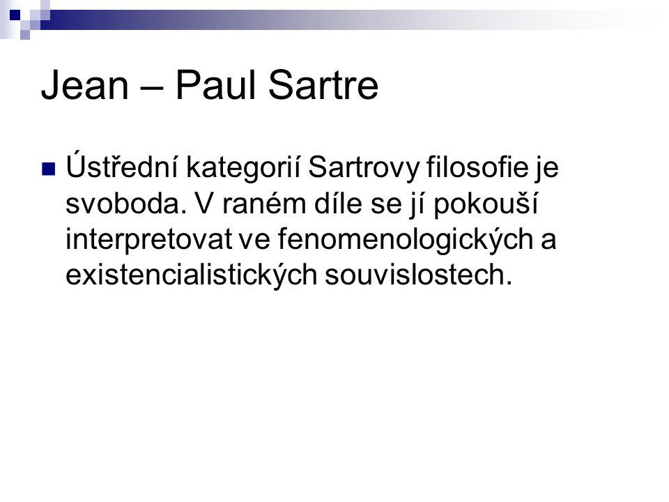 Jean – Paul Sartre Ústřední kategorií Sartrovy filosofie je svoboda. V raném díle se jí pokouší interpretovat ve fenomenologických a existencialistick