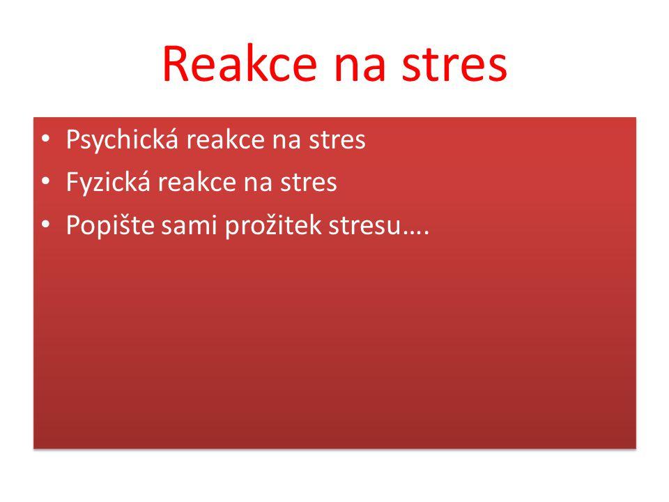 Reakce na stres Psychická reakce na stres Fyzická reakce na stres Popište sami prožitek stresu…. Psychická reakce na stres Fyzická reakce na stres Pop