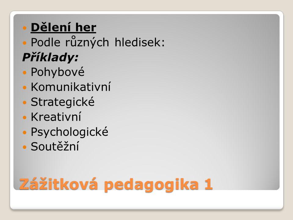 Zážitková pedagogika 1 Dělení her Podle různých hledisek: Příklady: Pohybové Komunikativní Strategické Kreativní Psychologické Soutěžní