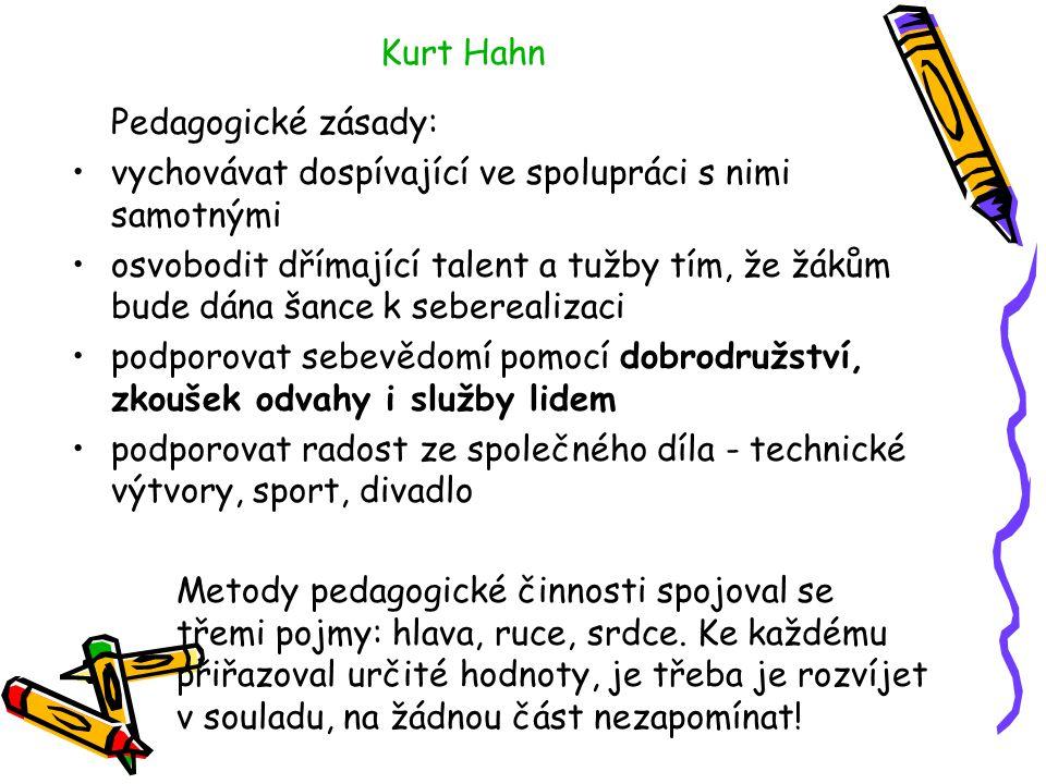 Kurt Hahn Pedagogické zásady: vychovávat dospívající ve spolupráci s nimi samotnými osvobodit dřímající talent a tužby tím, že žákům bude dána šance k