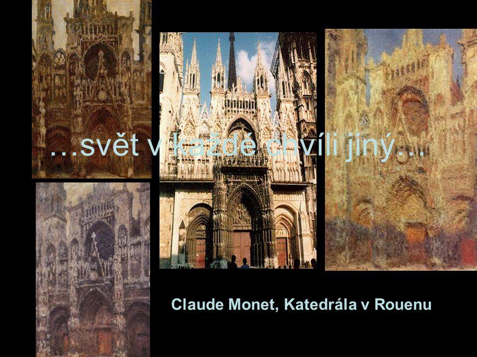 Claude Monet, Katedrála v Rouenu …svět v každé chvíli jiný…