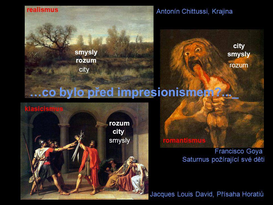 Antonín Chittussi, Krajina Jacques Louis David, Přísaha Horatiů Francisco Goya Saturnus požírající své děti smysly rozum city rozum city smysly city s