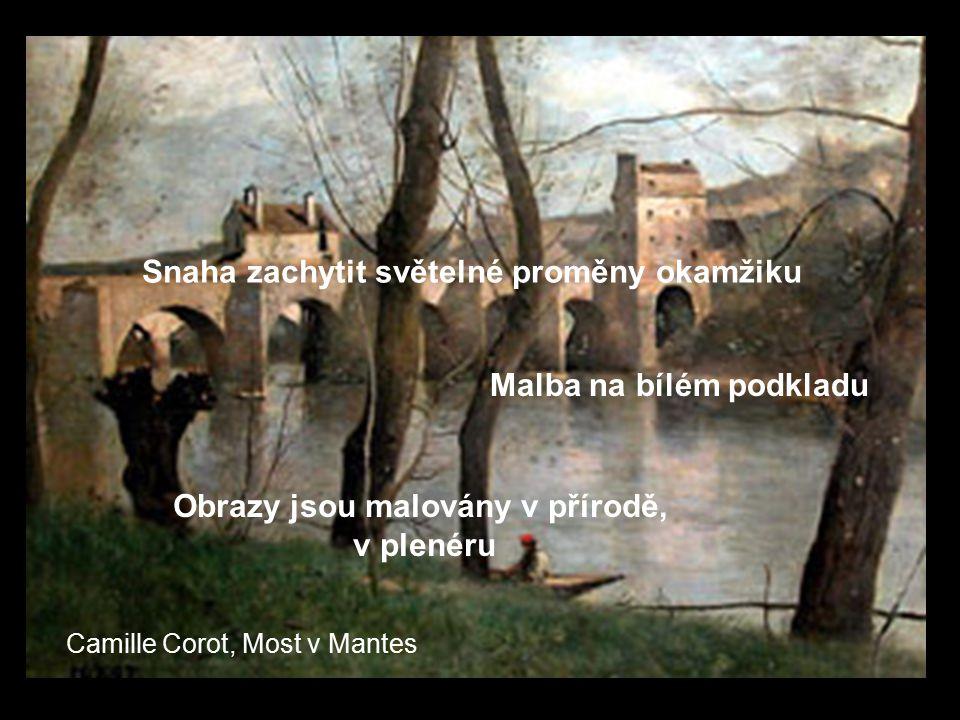 Camille Corot, Most v Mantes Malba na bílém podkladu Obrazy jsou malovány v přírodě, v plenéru Snaha zachytit světelné proměny okamžiku