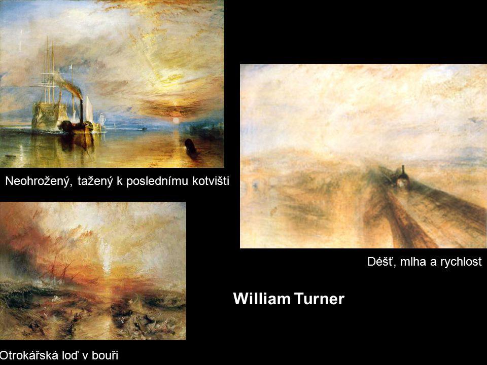 William Turner Déšť, mlha a rychlost Neohrožený, tažený k poslednímu kotvišti Otrokářská loď v bouři