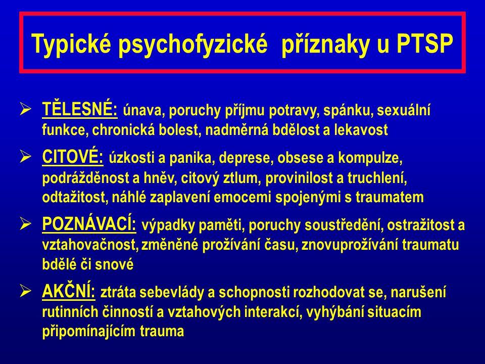 Typické psychofyzické příznaky u PTSP  TĚLESNÉ: únava, poruchy příjmu potravy, spánku, sexuální funkce, chronická bolest, nadměrná bdělost a lekavost