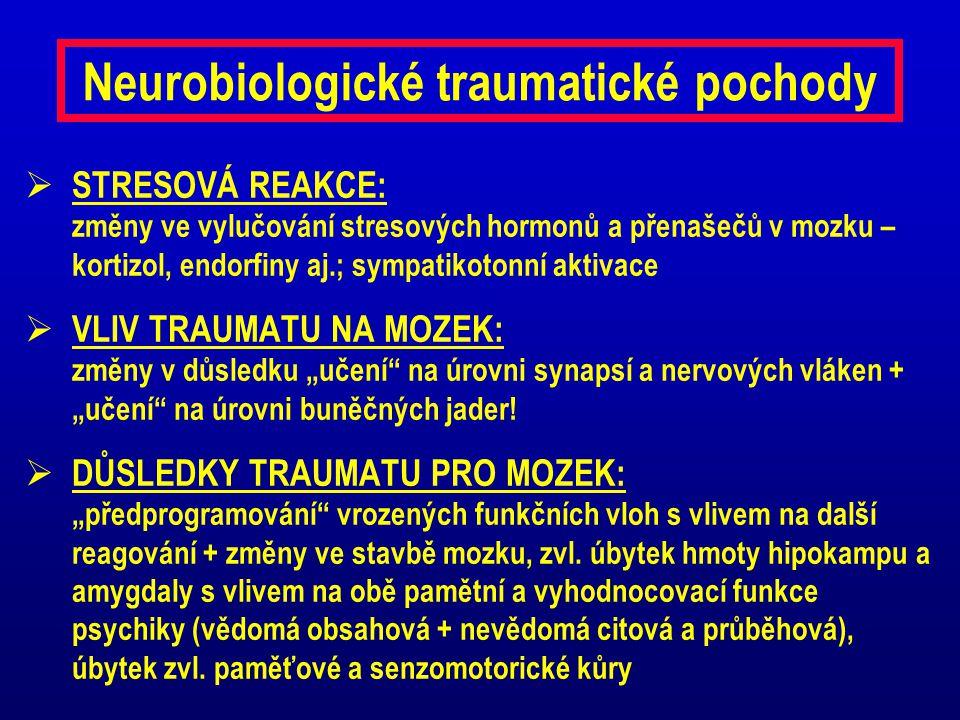 Neurobiologické traumatické pochody  STRESOVÁ REAKCE: změny ve vylučování stresových hormonů a přenašečů v mozku – kortizol, endorfiny aj.; sympatiko