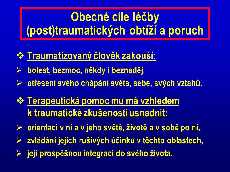 Obecné cíle léčby (post)traumatických obtíží a poruch  Traumatizovaný člověk zakouší:  bolest, bezmoc, někdy i beznaděj,  otřesení svého chápání sv