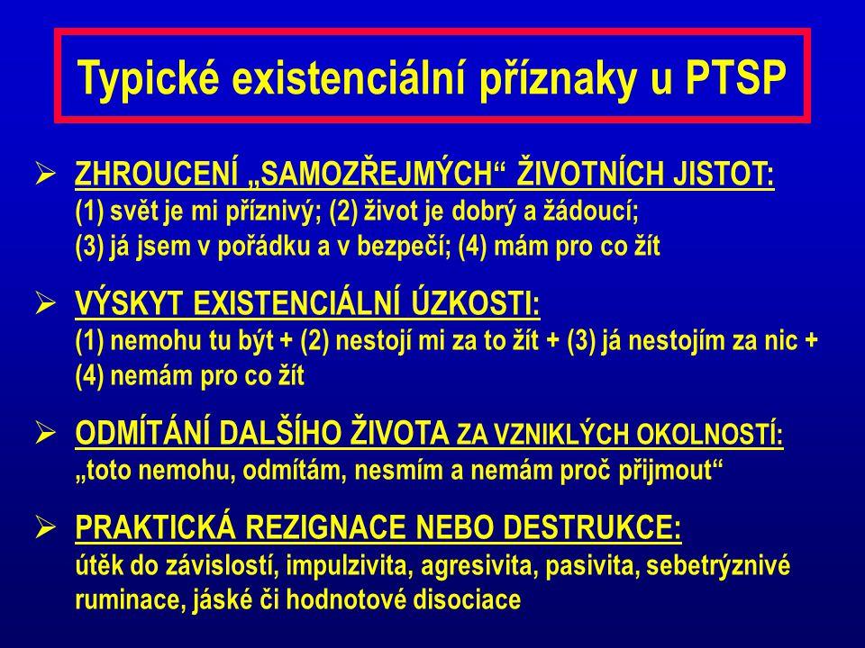 """Typické existenciální příznaky u PTSP  ZHROUCENÍ """"SAMOZŘEJMÝCH"""" ŽIVOTNÍCH JISTOT: (1) svět je mi příznivý; (2) život je dobrý a žádoucí; (3) já jsem"""