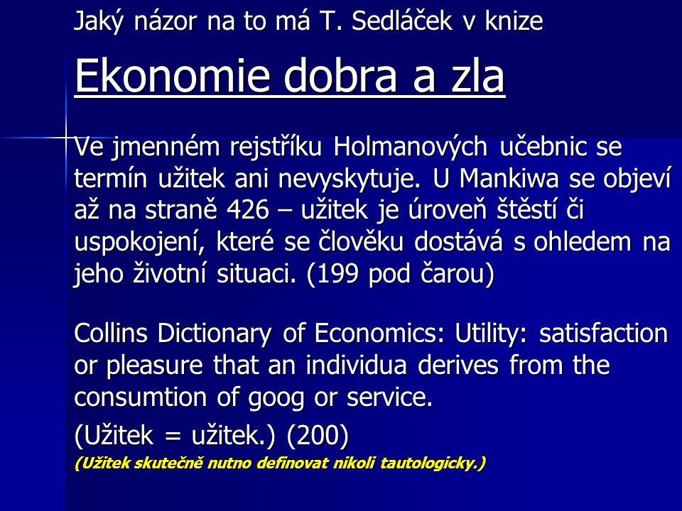 Jaký názor na to má T. Sedláček v knize Ekonomie dobra a zla Ve jmenném rejstříku Holmanových učebnic se termín užitek ani nevyskytuje. U Mankiwa se o