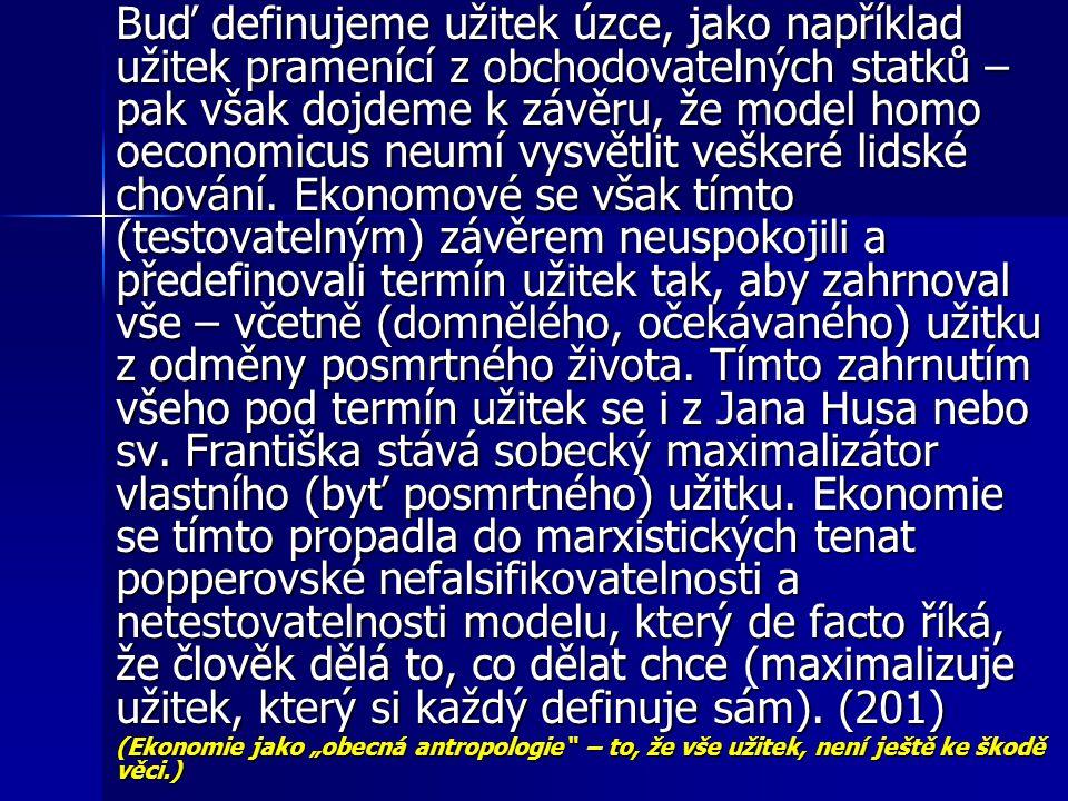 Buď definujeme užitek úzce, jako například užitek pramenící z obchodovatelných statků – pak však dojdeme k závěru, že model homo oeconomicus neumí vysvětlit veškeré lidské chování.