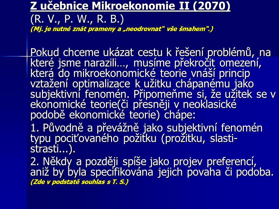 """Z učebnice Mikroekonomie II (2070) (R. V., P. W., R. B.) (Mj. je nutné znát prameny a """"neodrovnat"""" vše šmahem"""".) Pokud chceme ukázat cestu k řešení pr"""