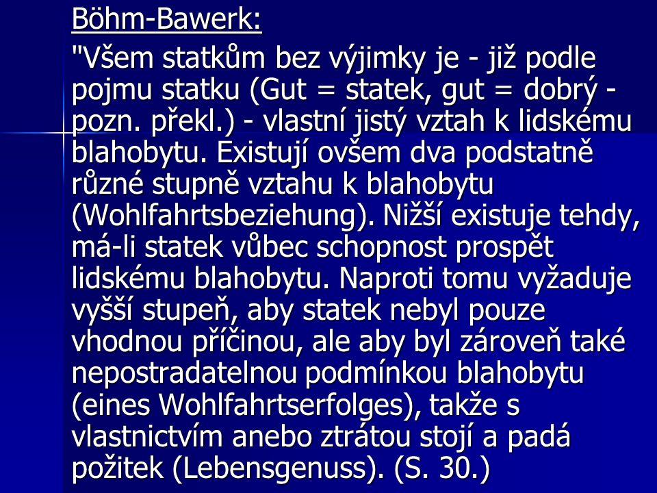 Böhm-Bawerk: Všem statkům bez výjimky je - již podle pojmu statku (Gut = statek, gut = dobrý - pozn.