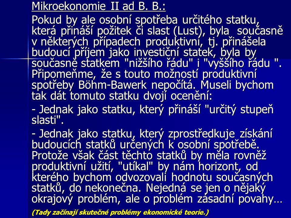 Mikroekonomie II ad B. B.: Pokud by ale osobní spotřeba určitého statku, která přináší požitek či slast (Lust), byla současně v některých případech pr
