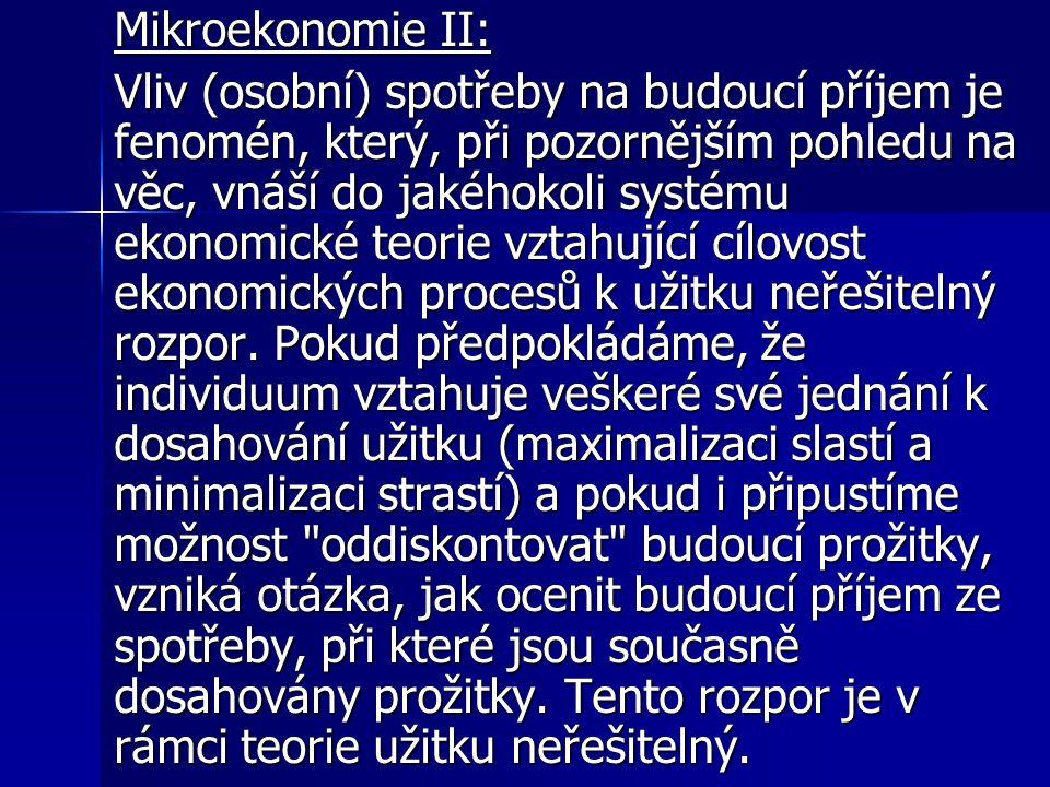 Mikroekonomie II: Vliv (osobní) spotřeby na budoucí příjem je fenomén, který, při pozornějším pohledu na věc, vnáší do jakéhokoli systému ekonomické t