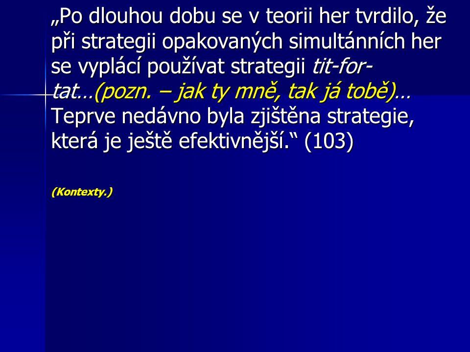 """""""Po dlouhou dobu se v teorii her tvrdilo, že při strategii opakovaných simultánních her se vyplácí používat strategii tit-for- tat…(pozn. – jak ty mně"""