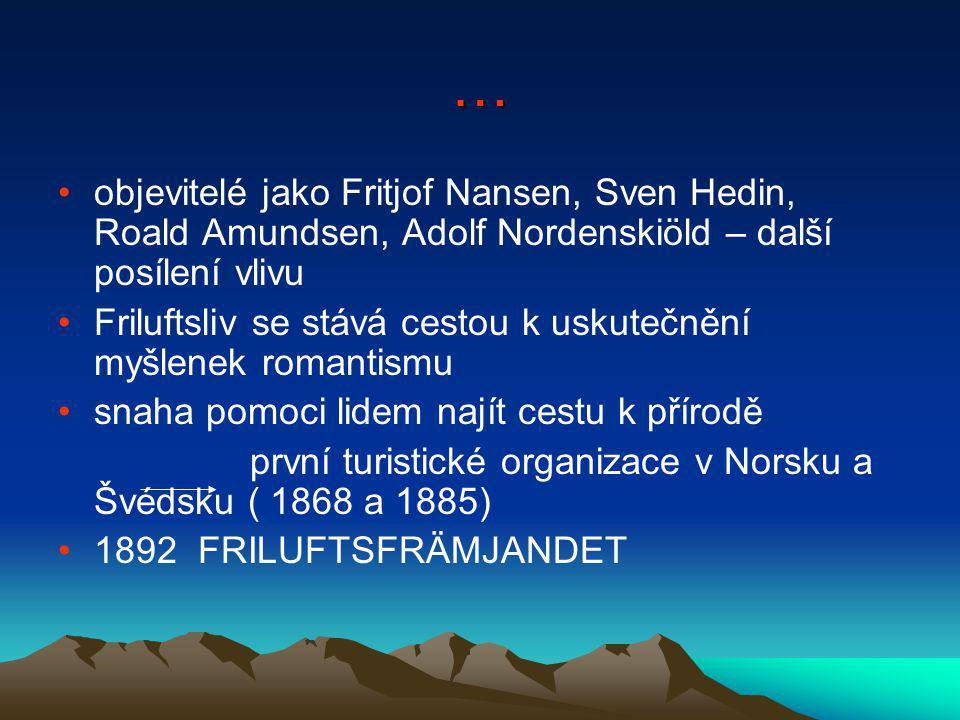 … objevitelé jako Fritjof Nansen, Sven Hedin, Roald Amundsen, Adolf Nordenskiöld – další posílení vlivu Friluftsliv se stává cestou k uskutečnění myšlenek romantismu snaha pomoci lidem najít cestu k přírodě první turistické organizace v Norsku a Švédsku ( 1868 a 1885) 1892 FRILUFTSFRÄMJANDET
