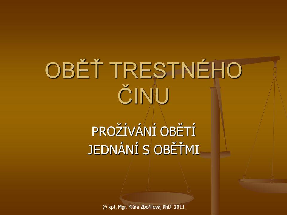 © kpt. Mgr. Klára Zbořilová, PhD. 2011 OBĚŤ TRESTNÉHO ČINU PROŽÍVÁNÍ OBĚTÍ JEDNÁNÍ S OBĚŤMI