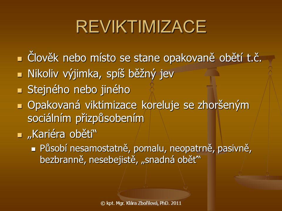 © kpt. Mgr. Klára Zbořilová, PhD. 2011 REVIKTIMIZACE Člověk nebo místo se stane opakovaně obětí t.č. Člověk nebo místo se stane opakovaně obětí t.č. N