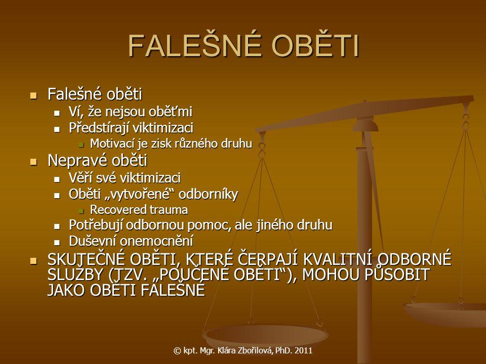 © kpt. Mgr. Klára Zbořilová, PhD. 2011 FALEŠNÉ OBĚTI Falešné oběti Falešné oběti Ví, že nejsou oběťmi Ví, že nejsou oběťmi Předstírají viktimizaci Pře