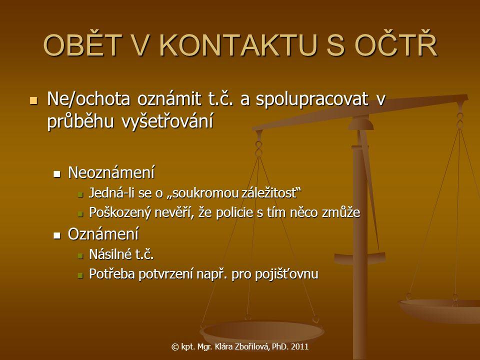 © kpt. Mgr. Klára Zbořilová, PhD. 2011 OBĚT V KONTAKTU S OČTŘ Ne/ochota oznámit t.č. a spolupracovat v průběhu vyšetřování Ne/ochota oznámit t.č. a sp