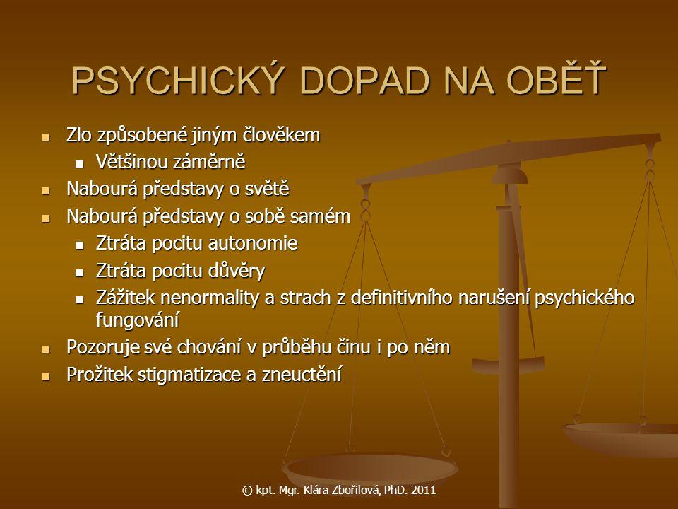 © kpt. Mgr. Klára Zbořilová, PhD. 2011 PSYCHICKÝ DOPAD NA OBĚŤ Zlo způsobené jiným člověkem Zlo způsobené jiným člověkem Většinou záměrně Většinou zám