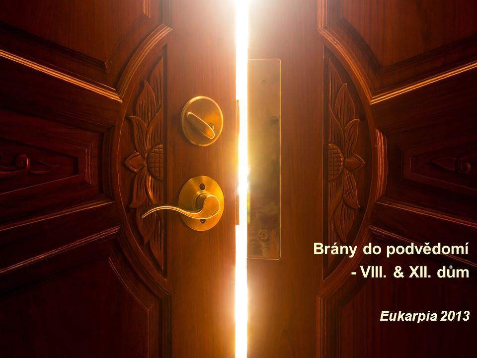 Brány do podvědomí - VIII. & XII. dům Eukarpia 2013