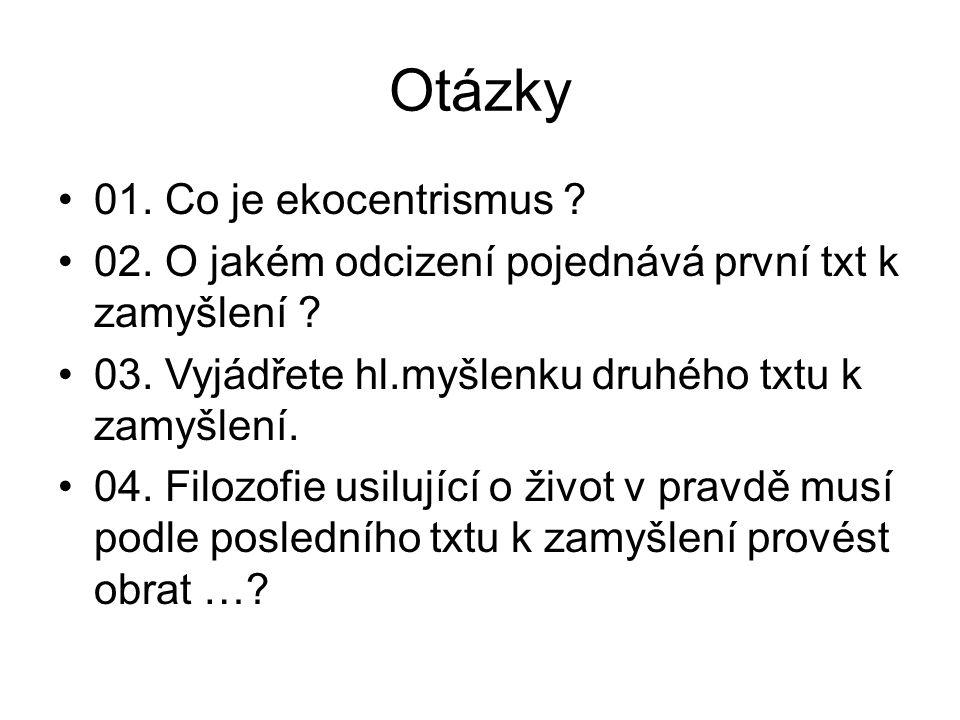 Otázky 01. Co je ekocentrismus . 02. O jakém odcizení pojednává první txt k zamyšlení .