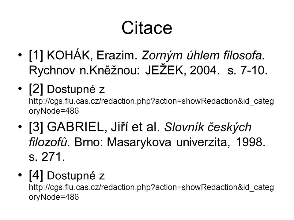 Citace [1] KOHÁK, Erazim. Zorným úhlem filosofa. Rychnov n.Kněžnou: JEŽEK, 2004. s. 7-10. [2] Dostupné z http://cgs.flu.cas.cz/redaction.php?action=sh