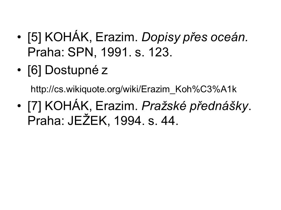 [5] KOHÁK, Erazim. Dopisy přes oceán. Praha: SPN, 1991. s. 123. [6] Dostupné z http://cs.wikiquote.org/wiki/Erazim_Koh%C3%A1k [7] KOHÁK, Erazim. Pražs