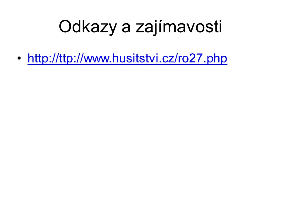 Odkazy a zajímavosti http://ttp://www.husitstvi.cz/ro27.phphttp://ttp://www.husitstvi.cz/ro27.php