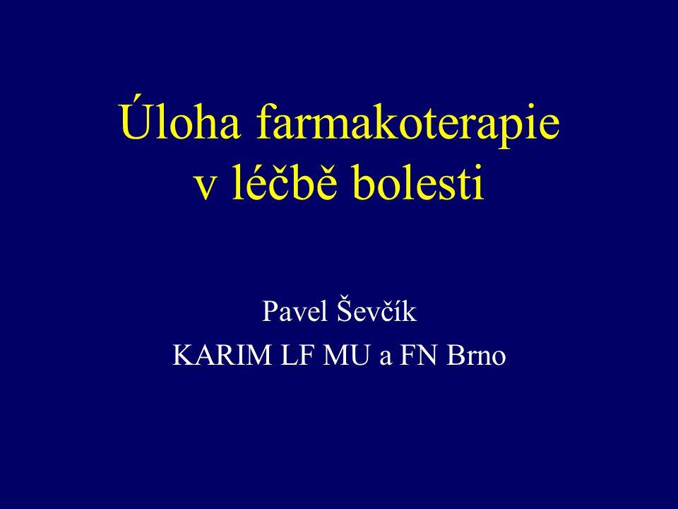 Úloha farmakoterapie v léčbě bolesti Pavel Ševčík KARIM LF MU a FN Brno