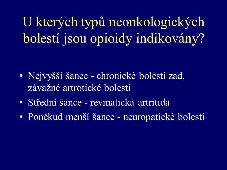 U kterých typů neonkologických bolestí jsou opioidy indikovány? Nejvyšší šance - chronické bolesti zad, závažné artrotické bolesti Střední šance - rev