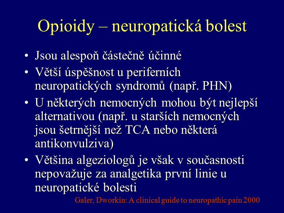 Opioidy – neuropatická bolest Jsou alespoň částečně účinnéJsou alespoň částečně účinné Větší úspěšnost u periferních neuropatických syndromů (např. PH