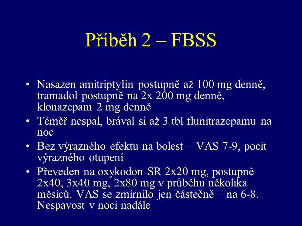 Příběh 2 – FBSS Nasazen amitriptylin postupně až 100 mg denně, tramadol postupně na 2x 200 mg denně, klonazepam 2 mg denně Téměř nespal, brával si až