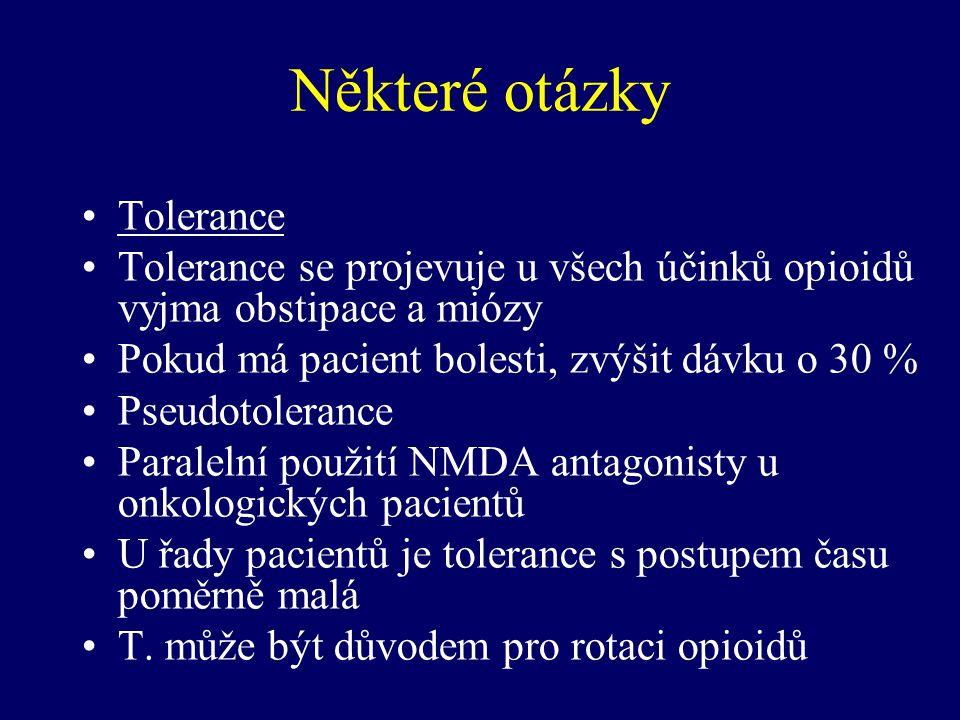 Některé otázky Tolerance Tolerance se projevuje u všech účinků opioidů vyjma obstipace a miózy Pokud má pacient bolesti, zvýšit dávku o 30 % Pseudotol