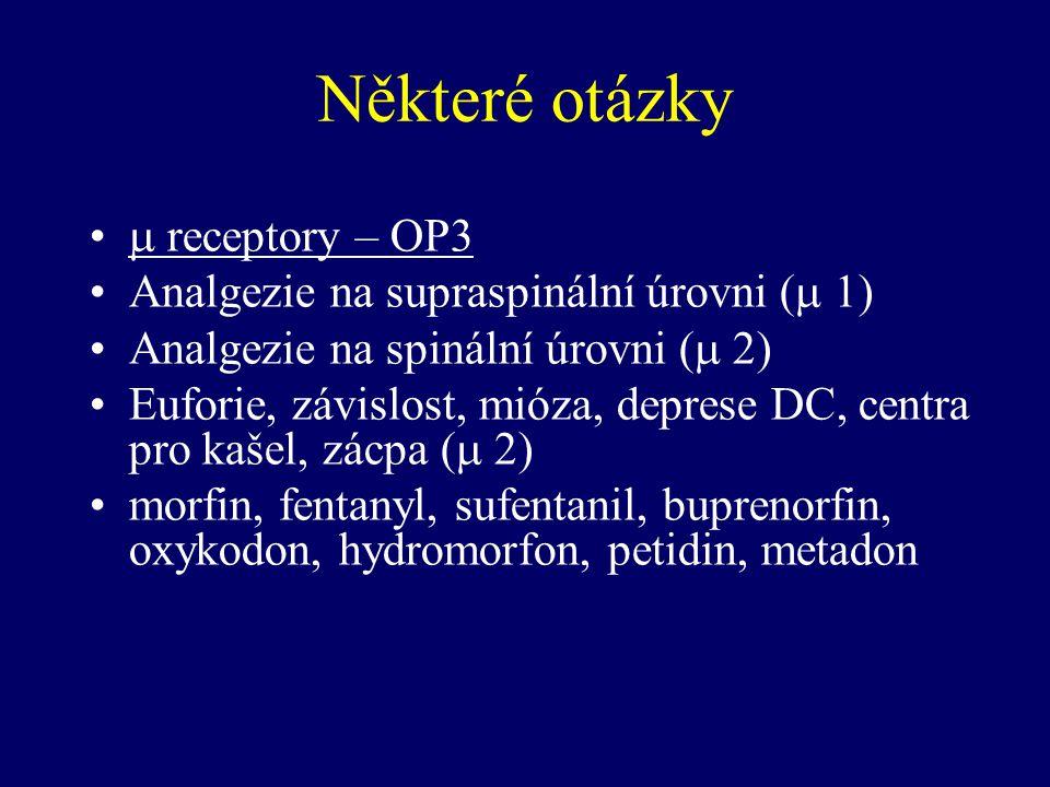 Některé otázky  receptory – OP3 Analgezie na supraspinální úrovni (  1) Analgezie na spinální úrovni (  2) Euforie, závislost, mióza, deprese DC, c