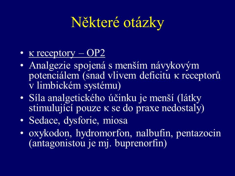 Některé otázky κ receptory – OP2 Analgezie spojená s menším návykovým potenciálem (snad vlivem deficitu κ receptorů v limbickém systému) Síla analgeti