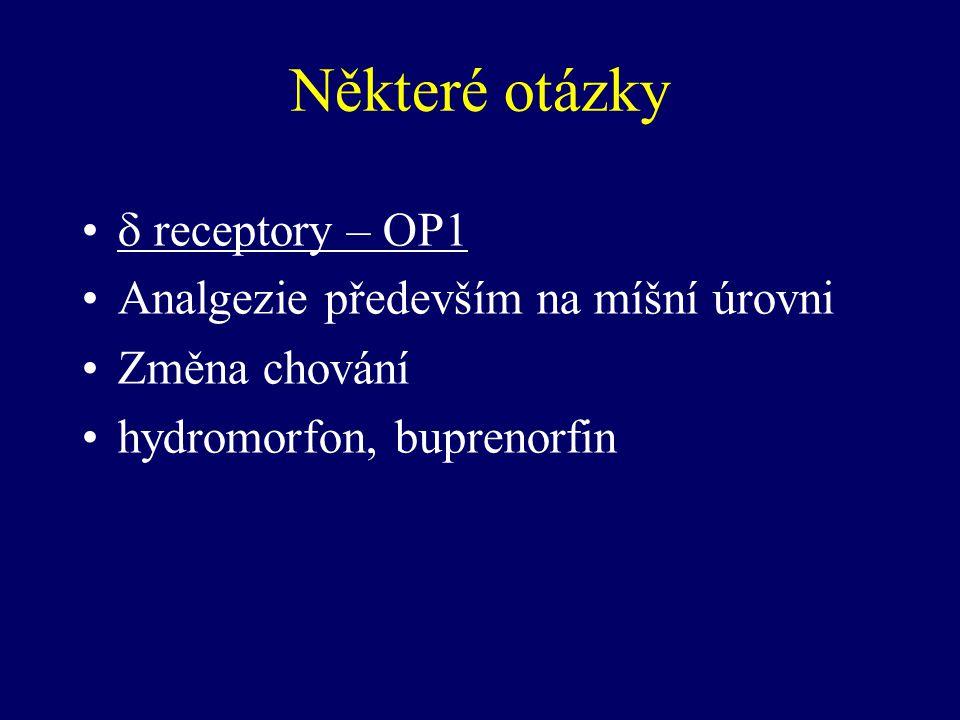 Některé otázky  receptory – OP1 Analgezie především na míšní úrovni Změna chování hydromorfon, buprenorfin