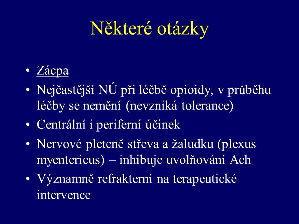 Některé otázky Zácpa Nejčastější NÚ při léčbě opioidy, v průběhu léčby se nemění (nevzniká tolerance) Centrální i periferní účinek Nervové pleteně stř