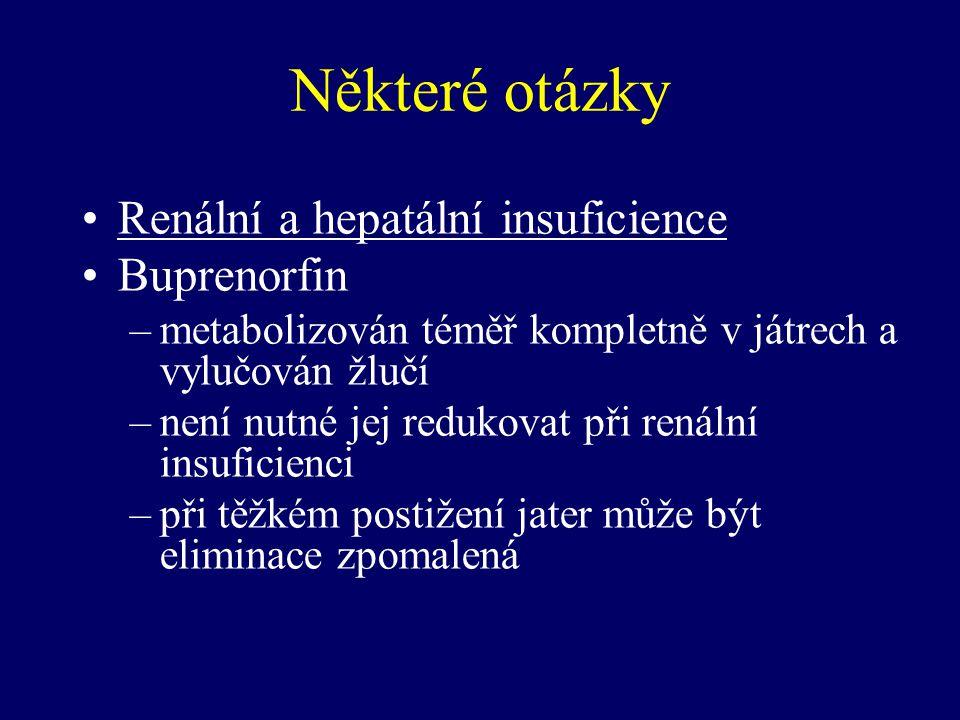 Některé otázky Renální a hepatální insuficience Buprenorfin –metabolizován téměř kompletně v játrech a vylučován žlučí –není nutné jej redukovat při r