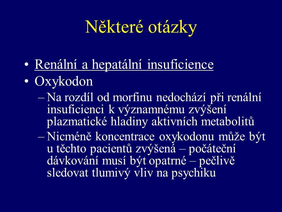 Některé otázky Renální a hepatální insuficience Oxykodon –Na rozdíl od morfinu nedochází při renální insuficienci k významnému zvýšení plazmatické hla