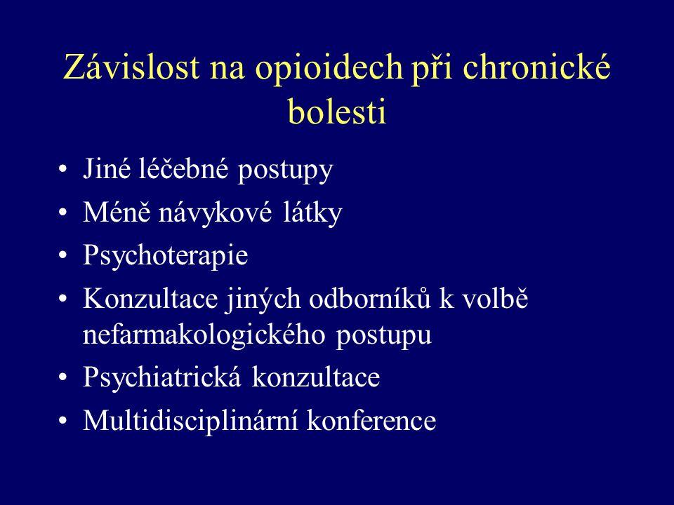 Závislost na opioidech při chronické bolesti Jiné léčebné postupy Méně návykové látky Psychoterapie Konzultace jiných odborníků k volbě nefarmakologic