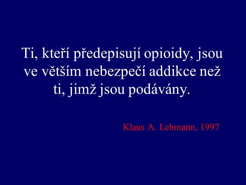 Ti, kteří předepisují opioidy, jsou ve větším nebezpečí addikce než ti, jimž jsou podávány. Klaus A. Lehmann, 1997