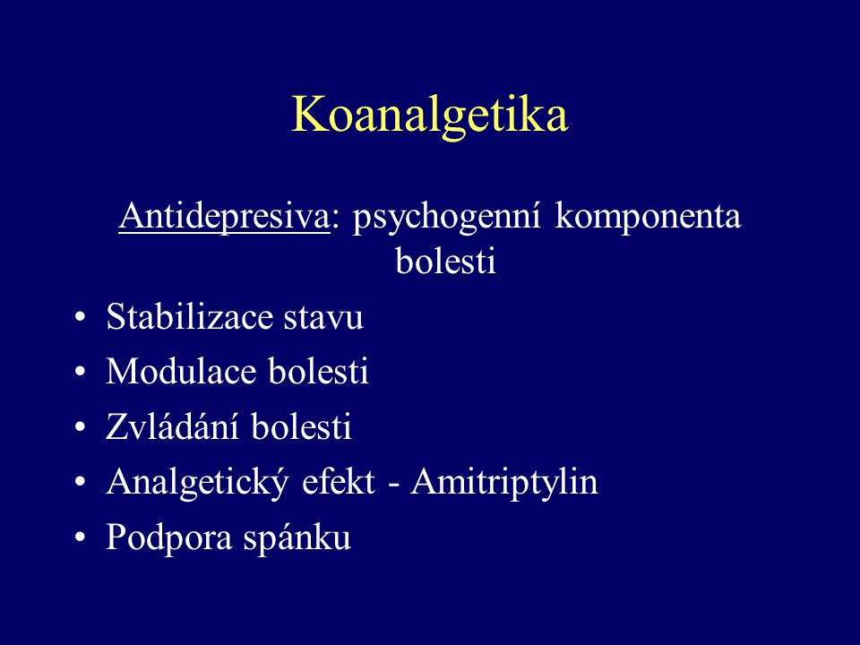 Koanalgetika Antidepresiva: psychogenní komponenta bolesti Stabilizace stavu Modulace bolesti Zvládání bolesti Analgetický efekt - Amitriptylin Podpor