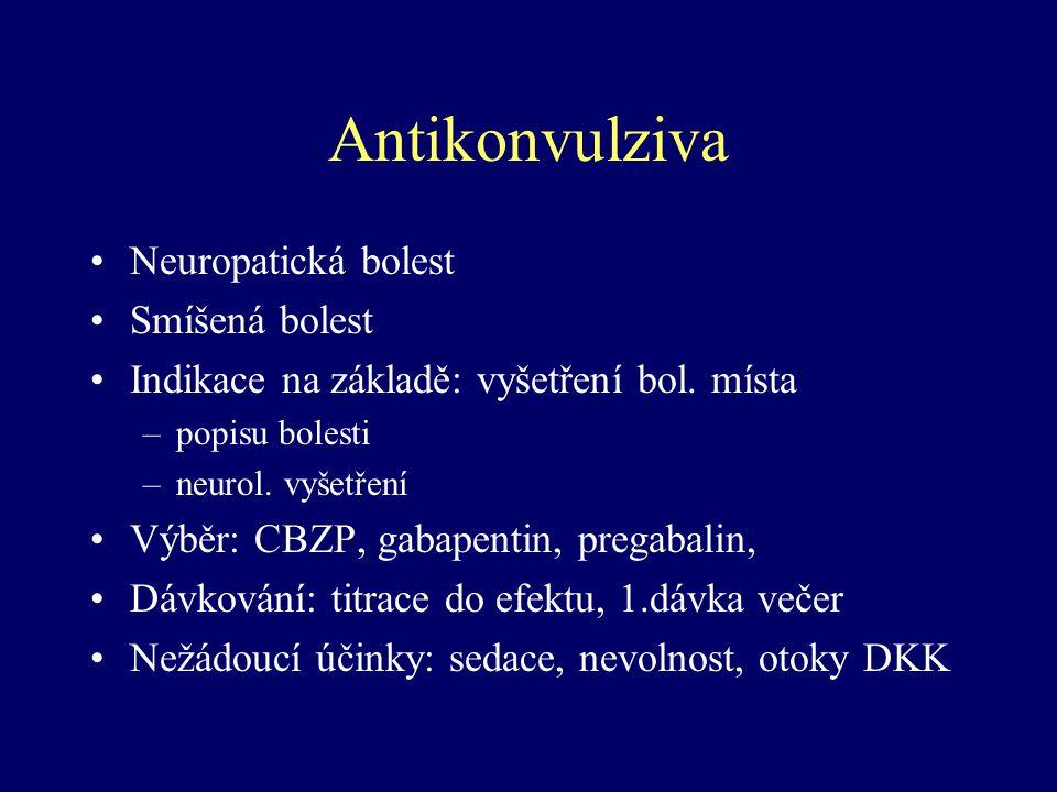 Antikonvulziva Neuropatická bolest Smíšená bolest Indikace na základě: vyšetření bol. místa –popisu bolesti –neurol. vyšetření Výběr: CBZP, gabapentin