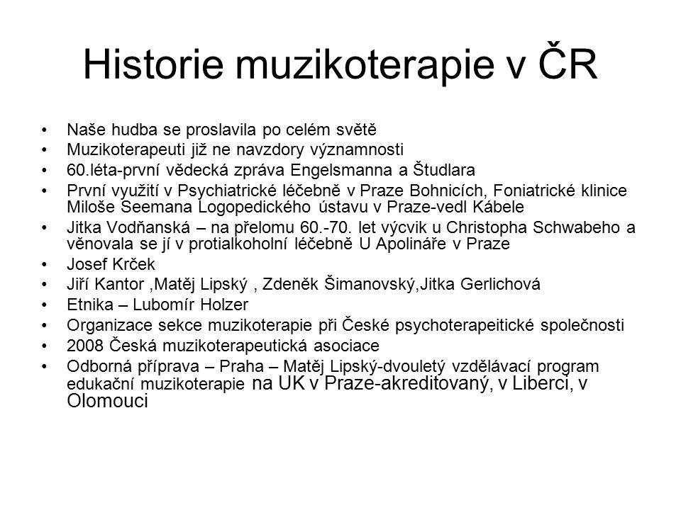 Historie muzikoterapie v ČR Naše hudba se proslavila po celém světě Muzikoterapeuti již ne navzdory významnosti 60.léta-první vědecká zpráva Engelsman