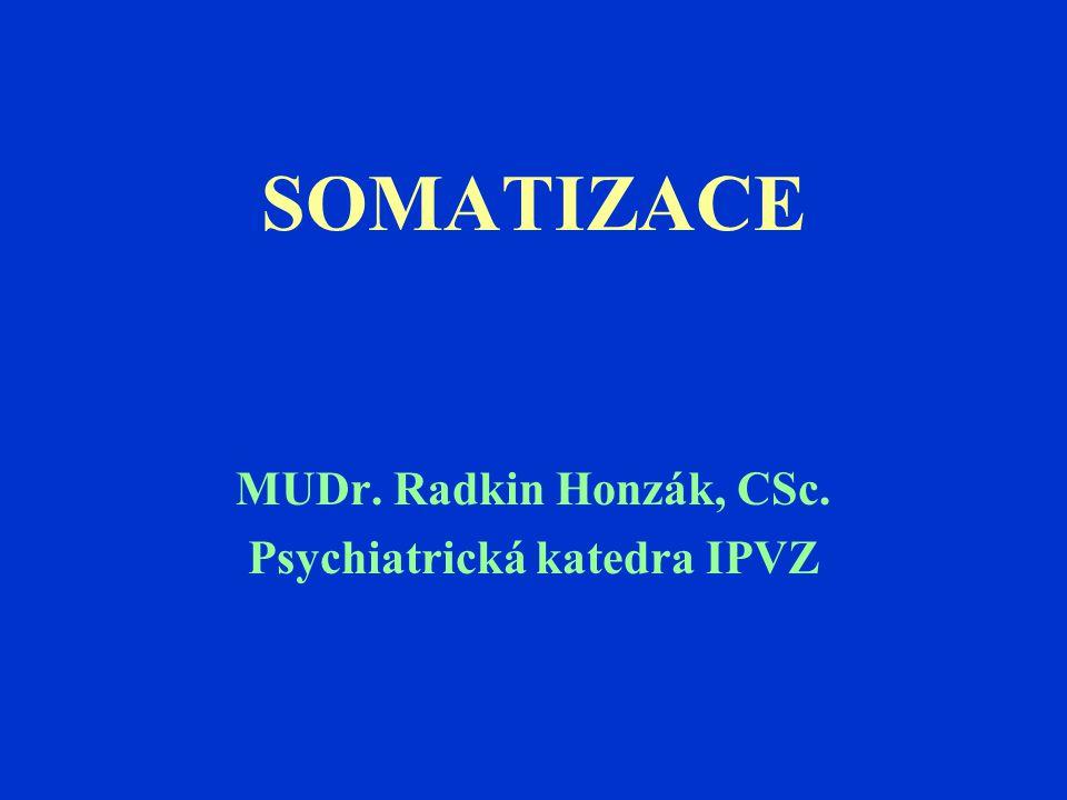 SOMATIZACE MUDr. Radkin Honzák, CSc. Psychiatrická katedra IPVZ