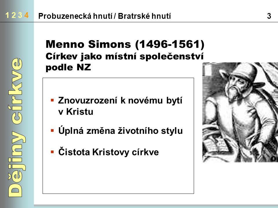 1 2 3 4 3Probuzenecká hnutí / Bratrské hnutí Menno Simons (1496-1561) Církev jako místní společenství podle NZ  Znovuzrození k novému bytí v Kristu  Úplná změna životního stylu  Čistota Kristovy církve